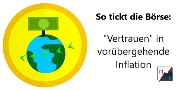 So tickt         die Börse - _Vertrauen_ in vorübergehende Inflation